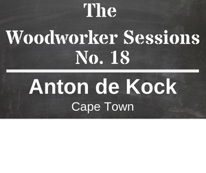 The Woodworker Sessions #18  - Ten Questions with Anton de Kock of Cape Town