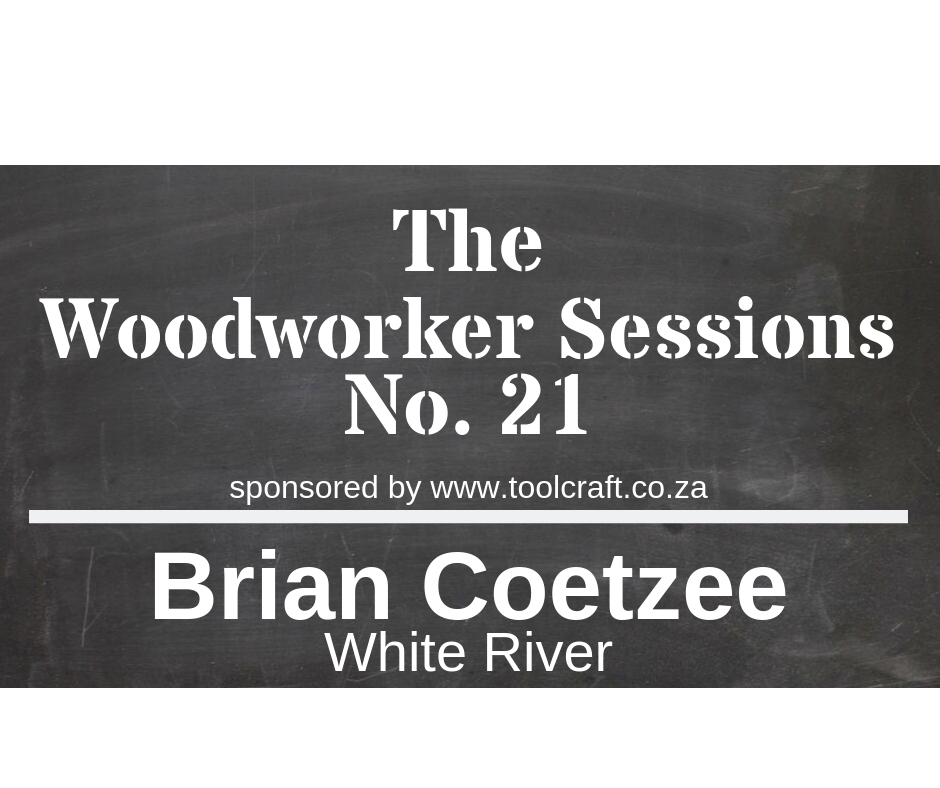 The Woodworker Sessions #21 - Ten Questions with Brian Coetzee of White River