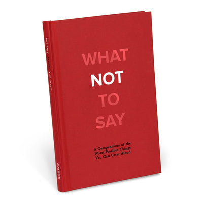 Buy What Not to Say: A Compendium of the Worst Possible Things You Can Utter Aloud from Walking Pants Curiosities, the Most un-General Gift Store in Downtown Memphis, Tennessee!