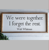 Buy Blue Door Designs - We Were Together-Framed Wood Sign Walt Whitman Farmhouse from Walking Pants Curiosities, the Most un-General Gift Store in Downtown Memphis, Tennessee!