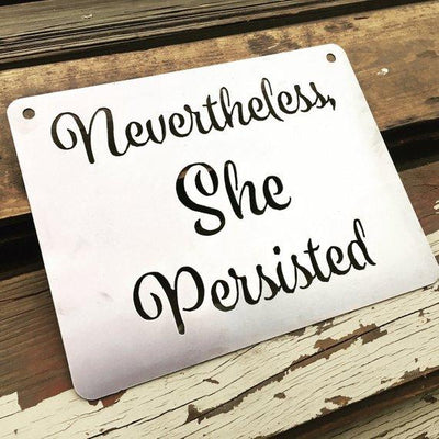 Buy Nevertheless She Persisted Metal Sign from Walking Pants Curiosities, the Most un-General Gift Store in Downtown Memphis, Tennessee!
