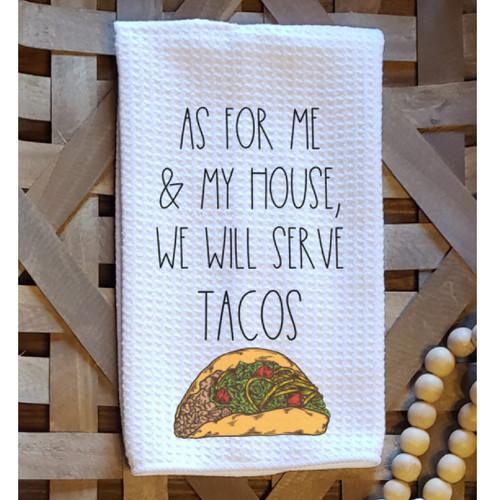 As For Me And My House We Will Serve Tacos Kitchen Towel - Walking Pants Curiosities