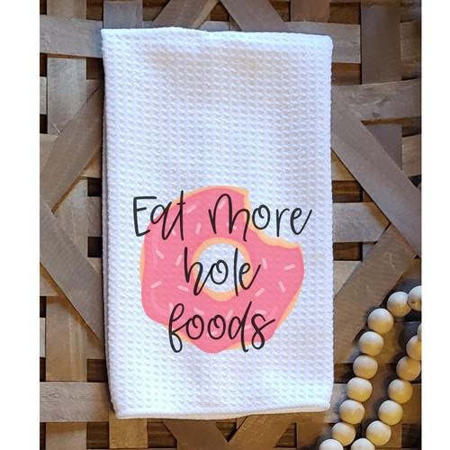 Eat More Hole Foods Funny Kitchen Towel - Walking Pants Curiosities