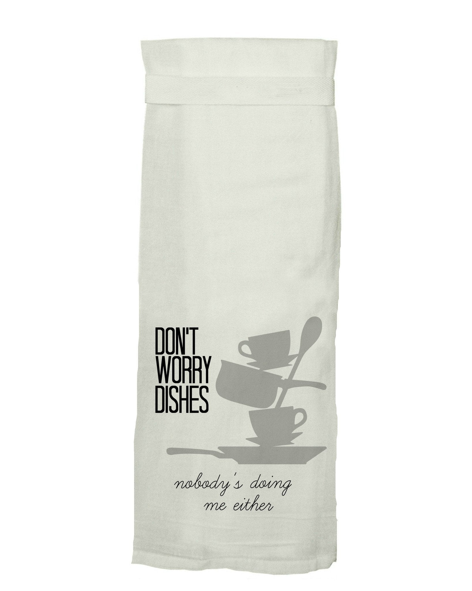 Buy Don't Worry Dishes Flour Sack Tea Towel by Twisted Wares from Walking Pants Curiosities, the Most un-General Gift Store in Downtown Memphis, Tennessee!