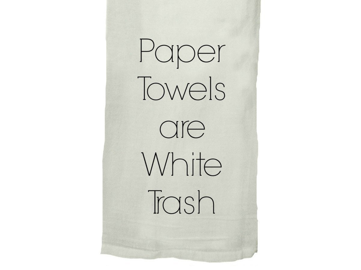 Buy Paper Towels Are White Trash Flour Sack Tea Towel from Walking Pants Curiosities, the Most un-General Gift Store in Downtown Memphis, Tennessee!