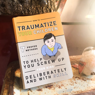 Buy How To Traumatize Your Children : 7 Methods To Help Screw Up Your Kids, a Books from Walking Pants Curiosities, the Best Gift Shop Store in Memphis, Tennessee!