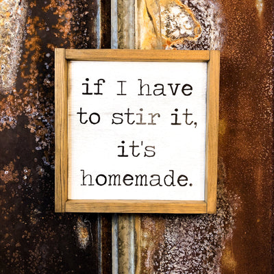 If I Have To Stir It, It's Homemade, A Funny Wood Sign