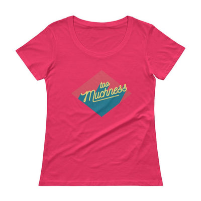 Too Muchness Ladies' Scoopneck T-Shirt