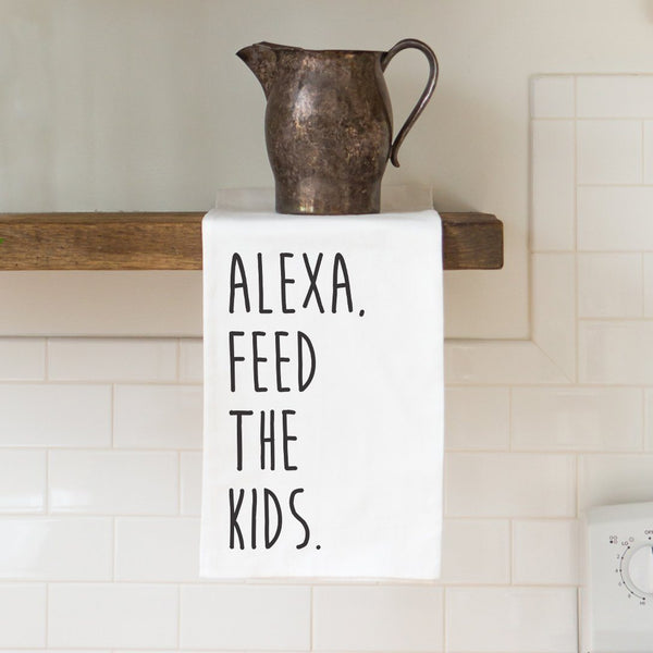 Alexa Feed the Kids - Funny Kitchen Tea Towel