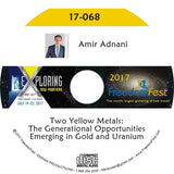 Amir Adnani - Two Yellow Metals: The Generational Opportunities Emerging in Gold and Uranium