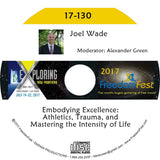 Joel Wade - Embodying Excellence: Athletics, Trauma, and Mastering the Intensity of Life