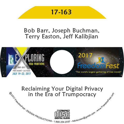 Bob Barr, Joseph Buchman, Terry Easton, Jeff Kalibjian - Reclaiming Your Digital Privacy in the Era of Trumpocracy