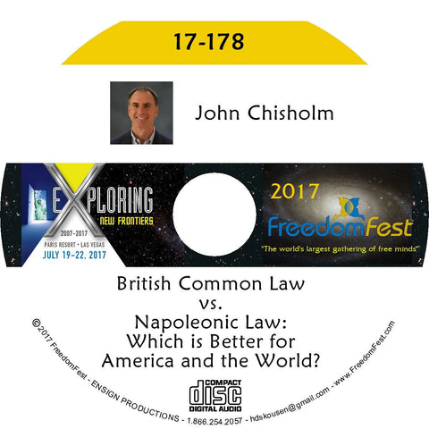 John Chisholm - British Common Law vs. Napoleonic Law: Which is Better for America and the World?