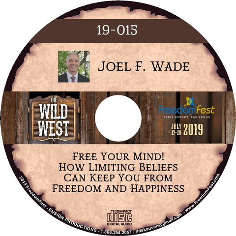 Joel F. Wade - Free Your Mind! How Limiting Beliefs Can Keep You from Freedom and Happiness