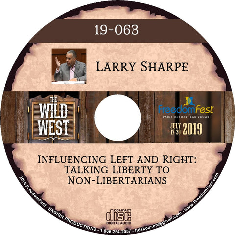Larry Sharpe - Influencing Left and Right: Talking Liberty to Non-Libertarians