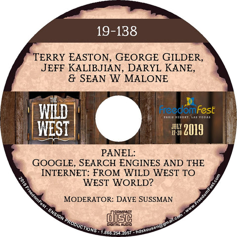 Terry Easton, George Gilder, Jeff Kalibjian, Daryl Kane, Sean W Malone - PANEL Google, Search Engines and the Internet: From Wild West to WestWorld?