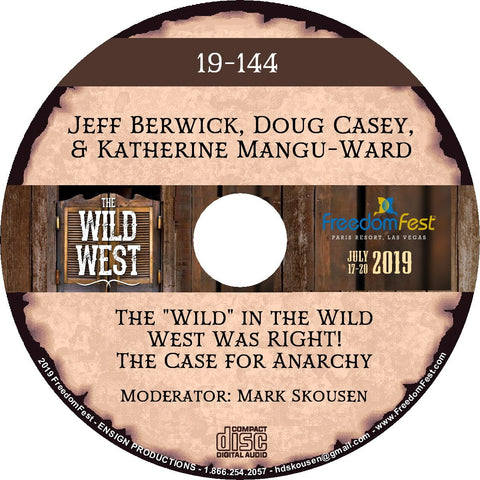 Jeff Berwick, Doug Casey, Katherine Mangu-Ward - The 'Wild' in the Wild West Was RIGHT! The Case for Anarchy