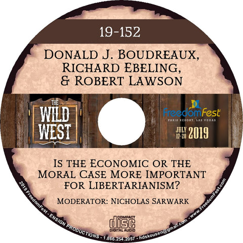 Donald J. Boudreaux, Richard Ebeling, Robert Lawson - Is the Economic or the Moral Case More Important for Libertarianism?