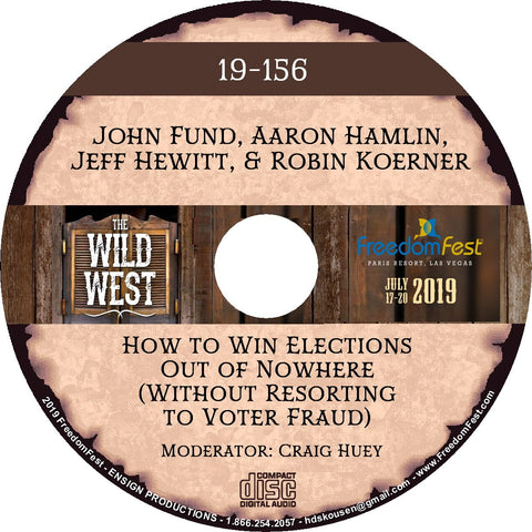 John Fund, Aaron Hamlin, Jeff Hewitt, Robin Koerner - How to Win Elections Out of Nowhere (Without Resorting to Voter Fraud)
