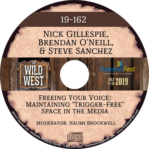 Nick Gillespie, Brendan O'Neill, Steve Sanchez - Freeing Your Voice: Maintaining 'Trigger-Free' Space in the Media