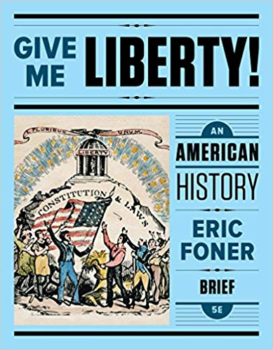 GIVE ME LIBERTY! AN AMERICAN HISTORY BRIEF 5TH