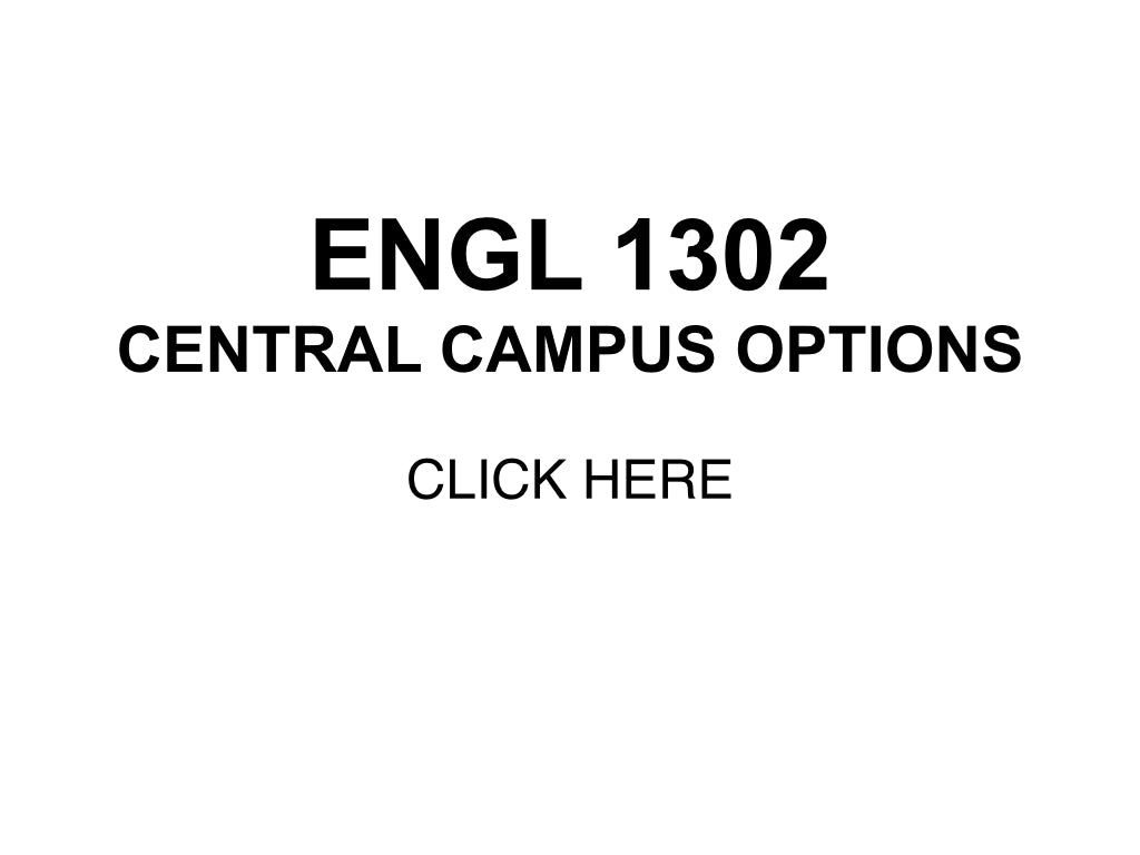 Go to the link below for ENGL 1302 Central Campus options: