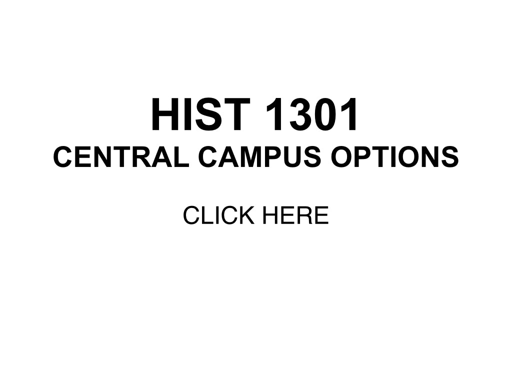 Go to the link below for HIST 1301 Central Campus options: