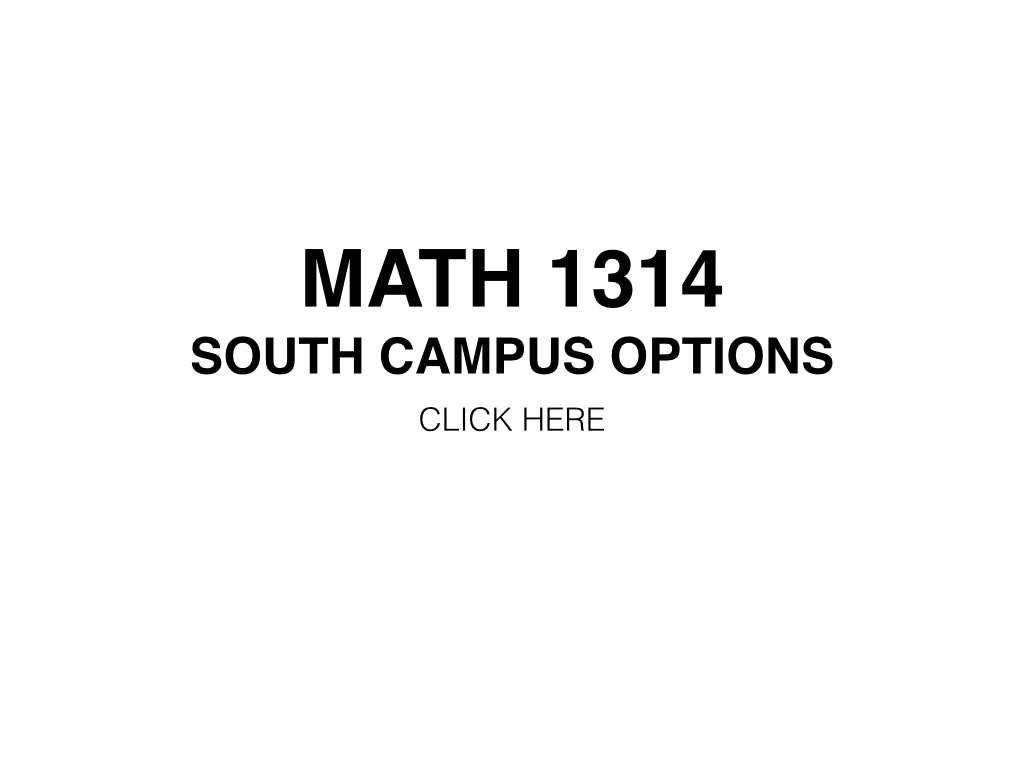 Go to the link below for MATH 1314 South Campus options: