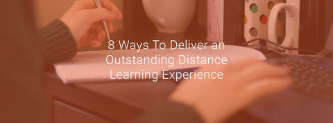 8 Ways To Deliver an Outstanding Distance Learning Experience