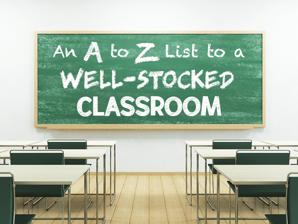 An A to Z List to a Well-Stocked Classroom