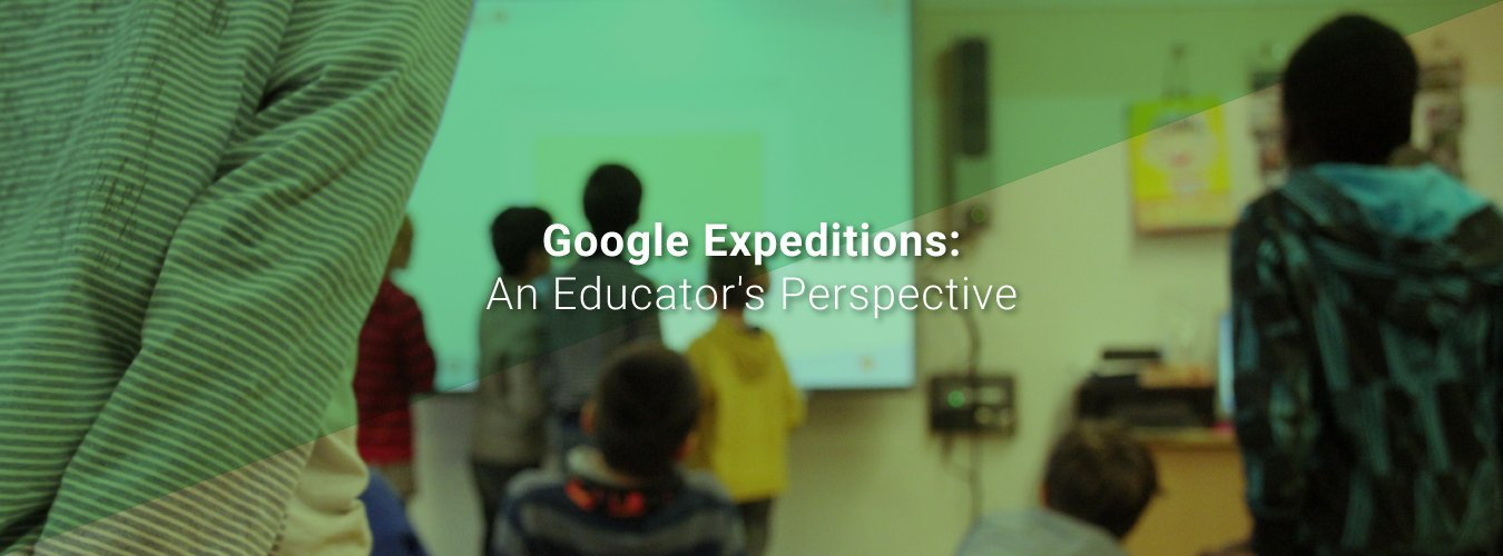 Google Expeditions: An Educator's Perspective