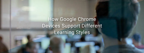 How Google Chrome Devices Support Different Learning Styles
