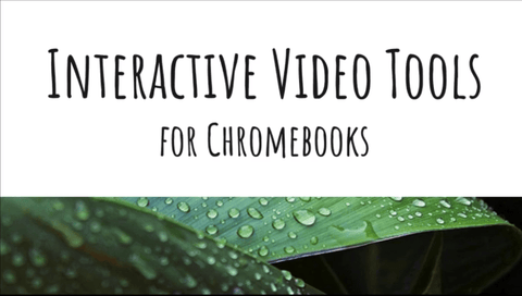 Interactive Video Tools for Chromebooks