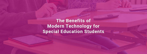 The Benefits of Modern Technology for Special Education Students