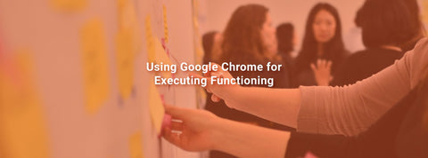 Using Google Chrome for Executive Functioning