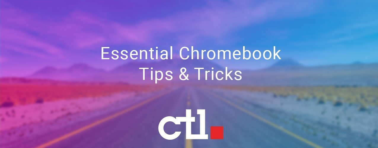 CTL's Essential Chromebook Tips and Tricks
