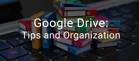 Google Drive Tips and Organization