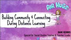 Building Community and Connecting During Distance Learning