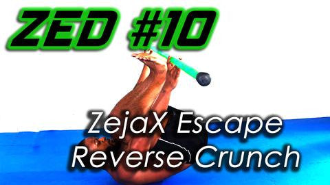 ZED #10 - ZejaX Reverse Escape Crunch
