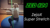 ZED #24 - ZejaX Super Stretch