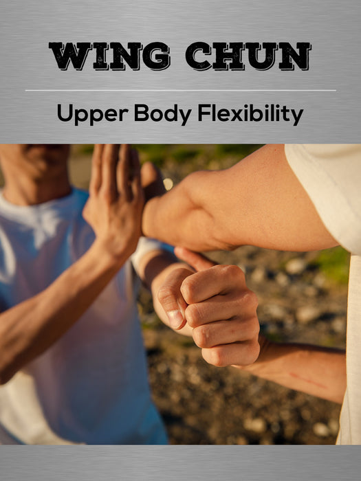 Wing Chun Upper Body Flexibility