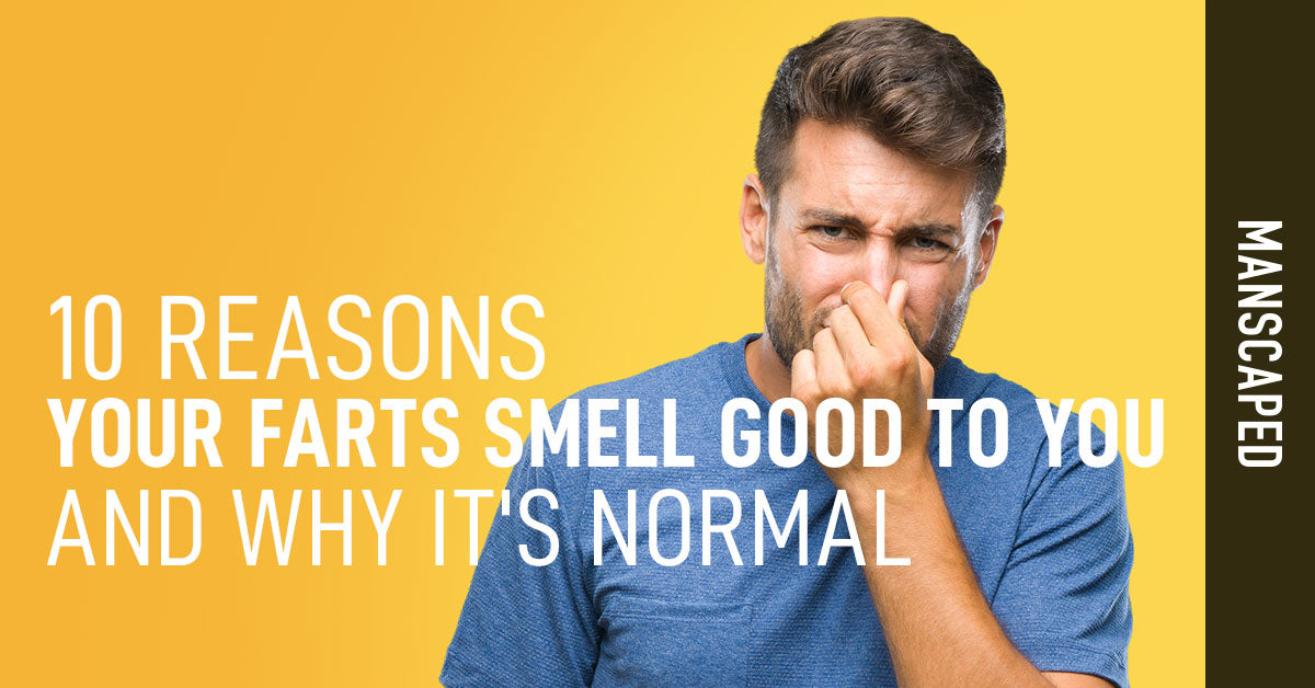 10 Reasons Your Farts Smell Good to You and Why It's Normal