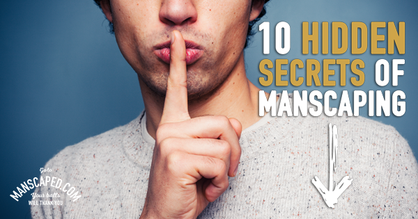 10 Hidden Secrets Of Manscaping
