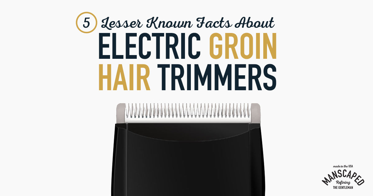 5 Lesser Known Facts about Electric Groin Hair Trimmers