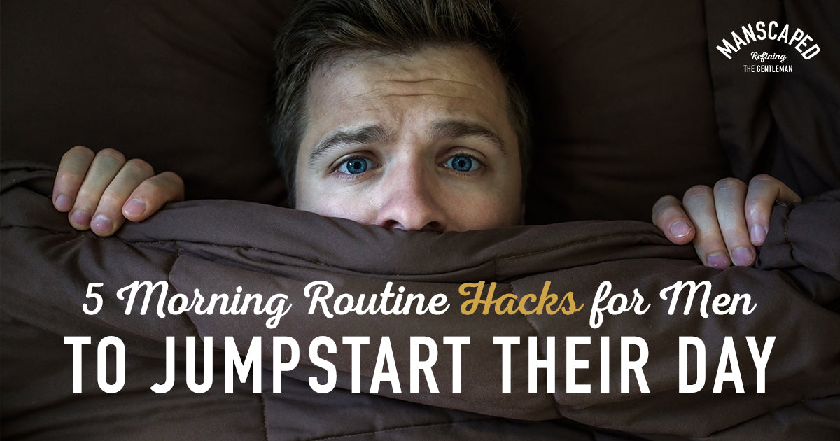 5 Morning Routine Hacks for Men to Jumpstart Their Day