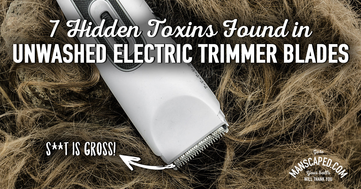 7 Hidden Toxins Found In Your Unwashed Electric Trimmer Blades
