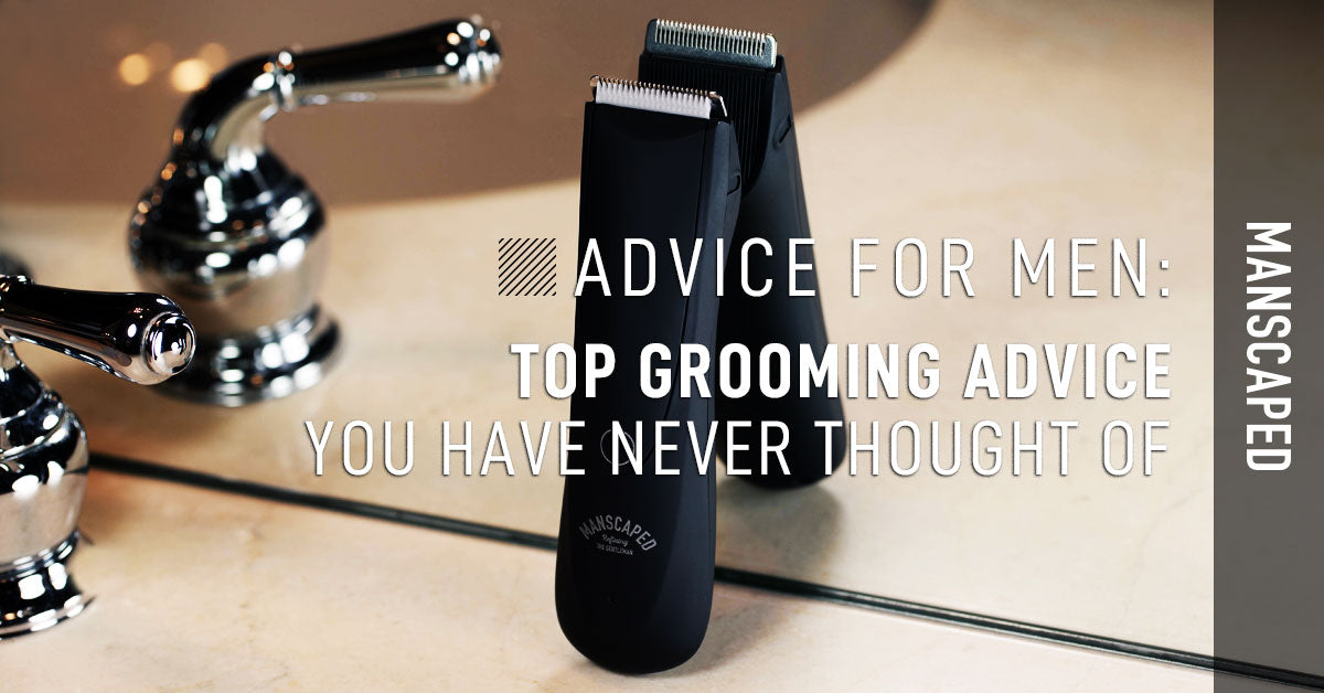 Advice for Men: Top Grooming Advice You Have Never Thought of