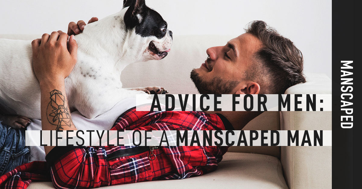 Advice for Men: Lifestyle of a Manscaped Man