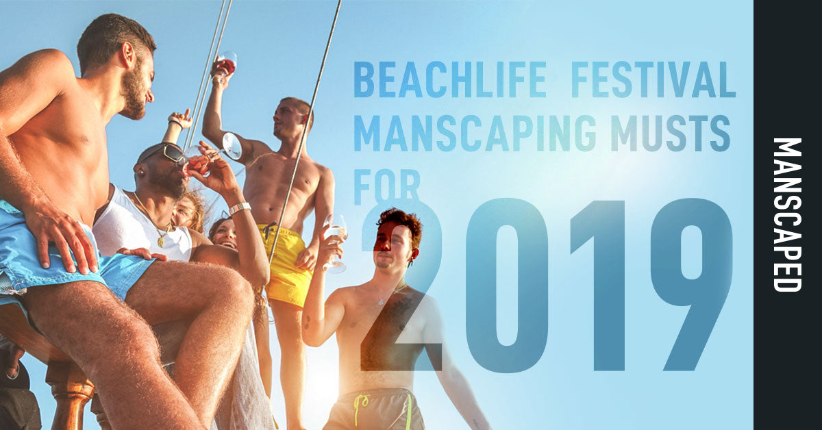 BeachLife Festival Manscaping Musts for 2019