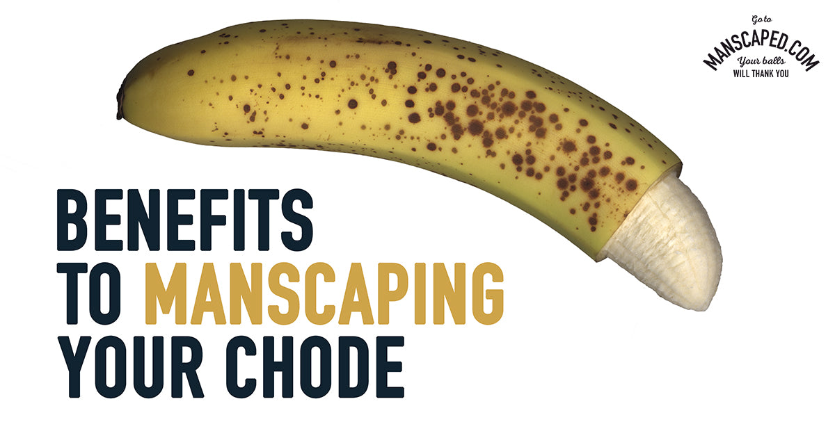 Benefits to Manscaping Your Chode